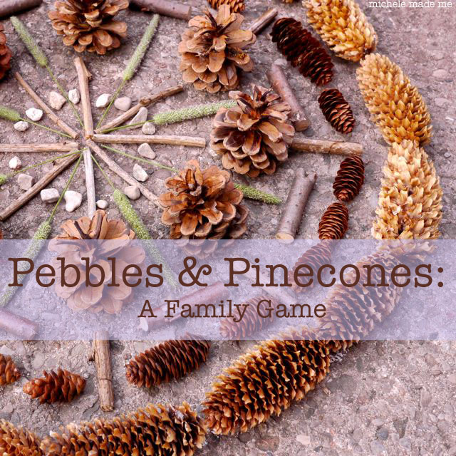 Pebbles and Pinecones Game 4 Michele Made Me