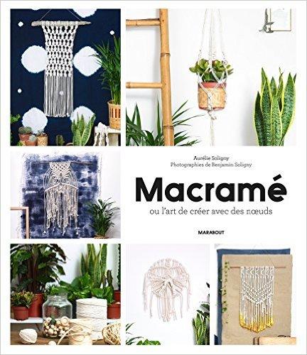 Macramé ou l'art de créer avec des noeuds - Aurélie Soligny